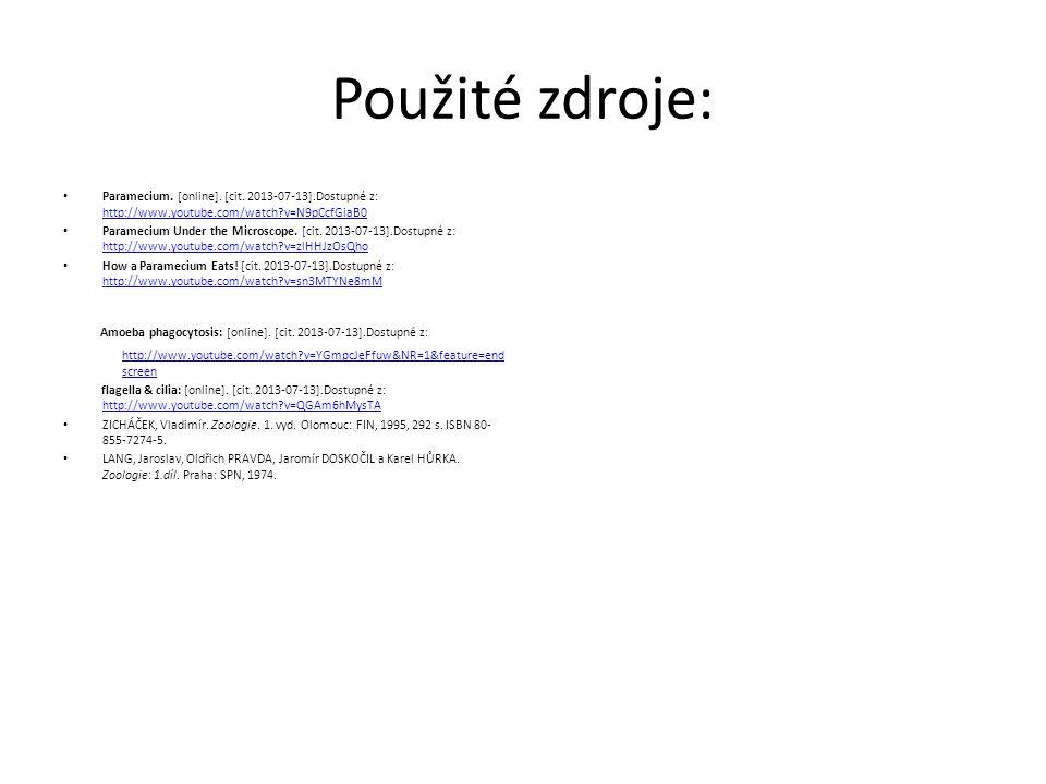Použité zdroje: Paramecium. [online]. [cit. 2013-07-13].Dostupné z: http://www.youtube.com/watch v=N9pCcfGiaB0.